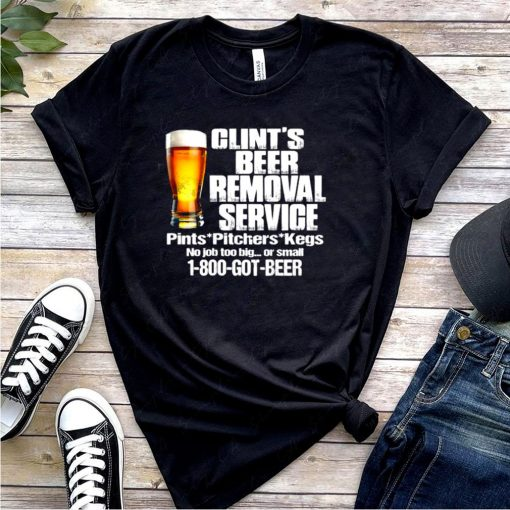 Clints Beer Removal Service Pints Pitchers Kegs No Job Back T Shirt 1