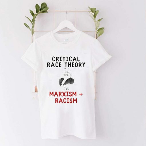 Critical race theory is marxism racism teaches hate shirt