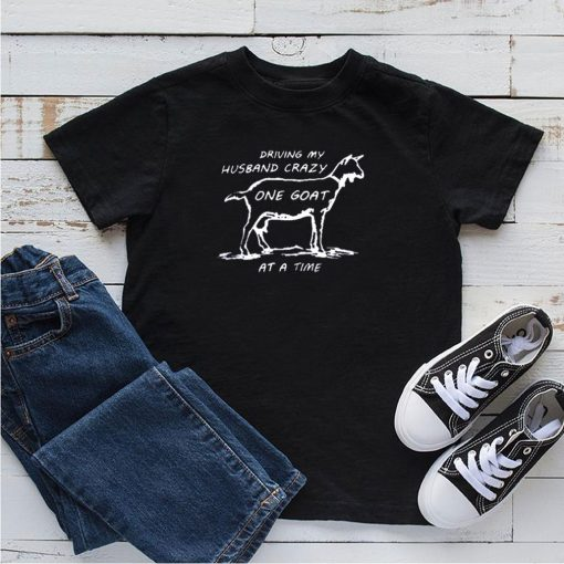 Driving my husband crazy one Goat at a time shirt 5
