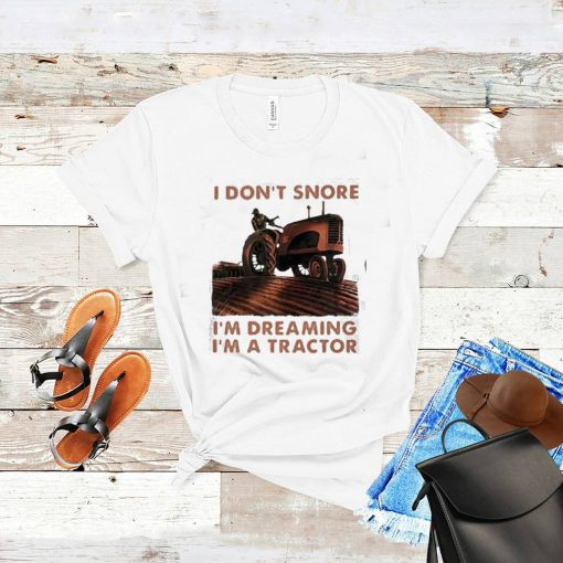 I Don't Snore I'm Dreaming I'm A tractor Shirt 5