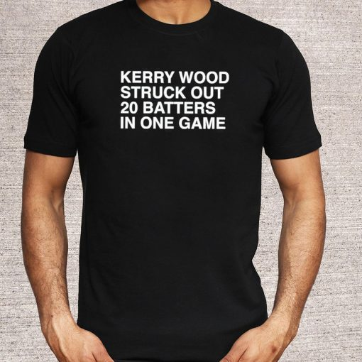 Kerry Wood Struck Out 20 Batters In One Game T-Shirt 5