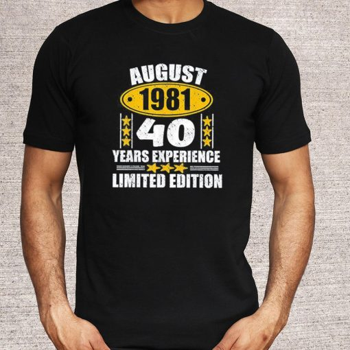Made In August 1981 Birthday 40 Years Limited Edition Classic T ShirtMade In August 1981 Birthday 40 Years Limited Edition T Shirt