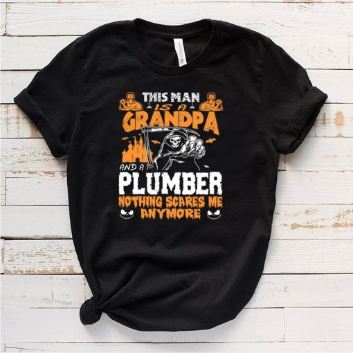 This Man Is A Grandpa And A Plumber Nothing Scares Me Anymore shirt 5