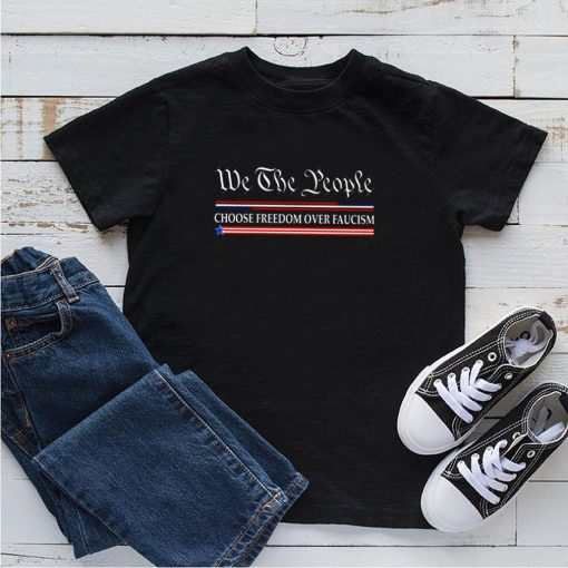 We the people choose freedom over faucism shirt 5
