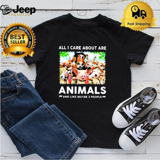 All I Care About Are Animals And Like Maybe 3 People Shirt 5