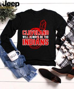 Cleveland will always be the indians T Shirt