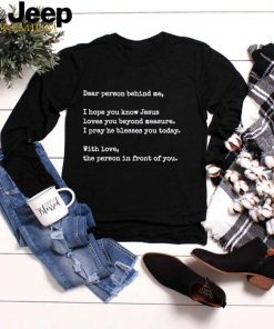 Dear Person Behind me I Hope You Know Jesus Loves You T Shirt