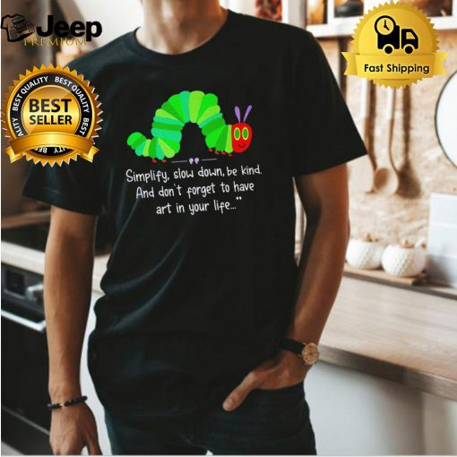 Simplify slow down be kind and don't forget to have art in your life shirt 3