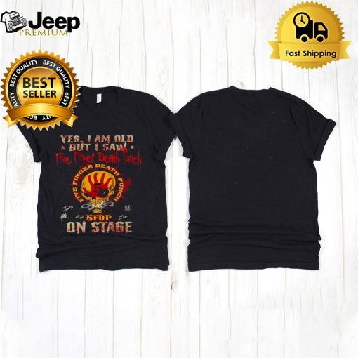 Skull Yes I Am Old But I Saw Five Finger Death Punch 5fdp On Stage T shirt 5