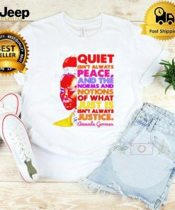 Amanda Gorman quite isnt always peace what just is isnt always justice shirt