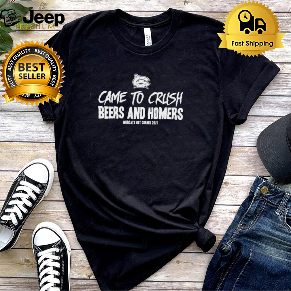 Came to crush beers and homers mudcats hot corner 2021 shirt