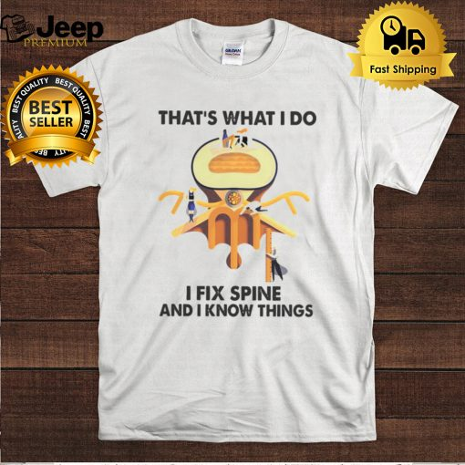 Chiropractor Thats What I Do I Fix Spine And I Know Things T hoodie, tank top, sweater