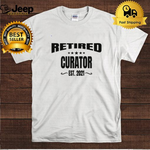 Fun Retired Curator Est. 2021 Retirement Party hoodie, tank top, sweater