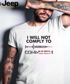 I Will Not Comply To Communism T shirt