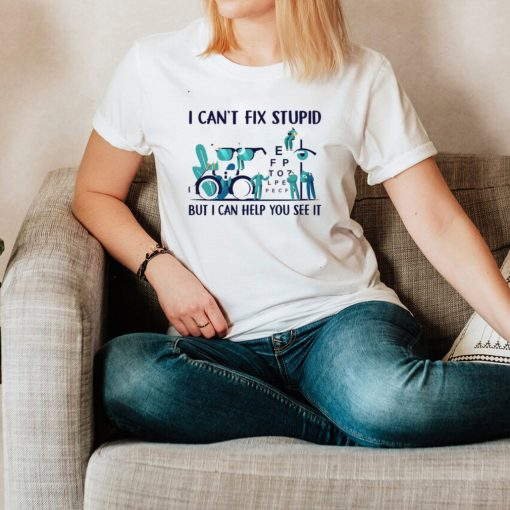 I cant fix stupid but I can help you see it hoodie, tank top, sweater