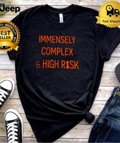 Immensely Complex And High Risk T shirt