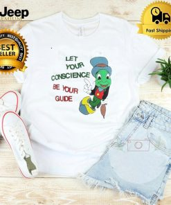 Jiminy Cricket let your conscience be your guide shirt