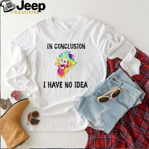 LGBT in conclusion I have no idea shirt