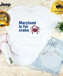 Maryland Is For Crabs T shirt
