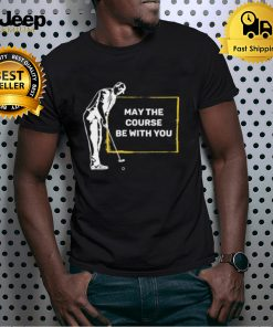 May the course be with you retirement shirt