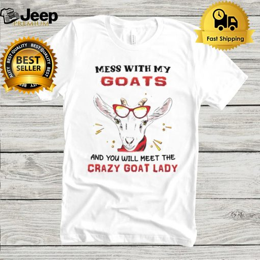Mess with my goats and you will meet the crazy goat lady hoodie, tank top, sweater