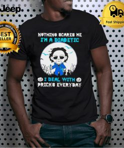 Michael Myers Nothing Scares Me Im A Diabetic I Deal With Pricks Everyday T shirt