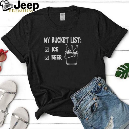 My Bucket List Ice And Beer T shirt