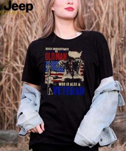 Never Underestimate An OLD MAN Who Is Also A Veteran American Flag T Shirt
