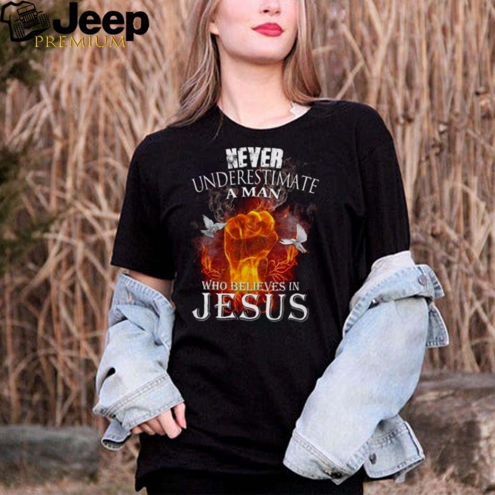 Never underestimate a man who believes in jesus shirt