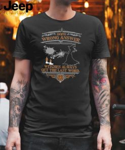 Oops Wrong Answers Witches Always Get The Last Word T Shirt
