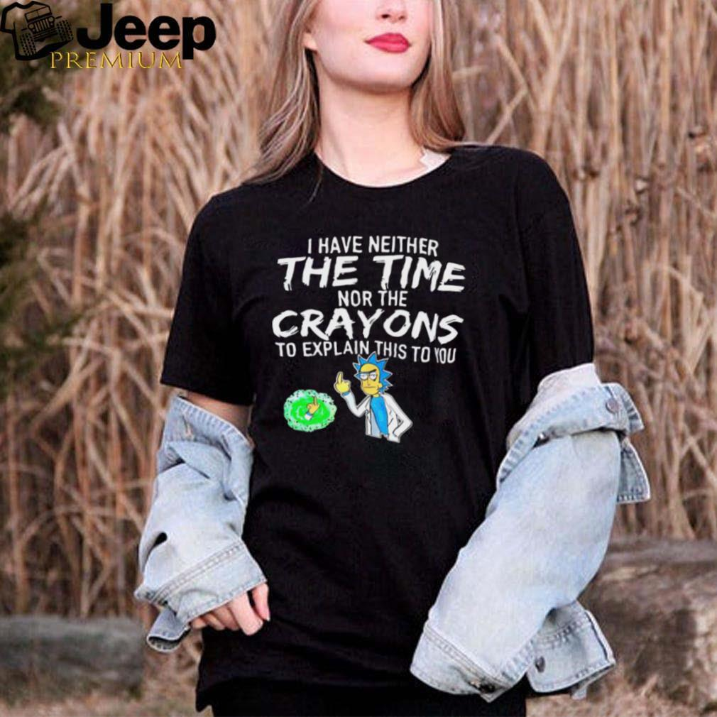 Rick and Morty I have neither the time nor the crayons to explain this to you shirt