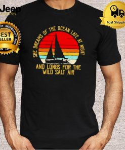 She Dreams Of The Ocean Late at Night And Longs For The Wild Salt Air Vintage Shirt