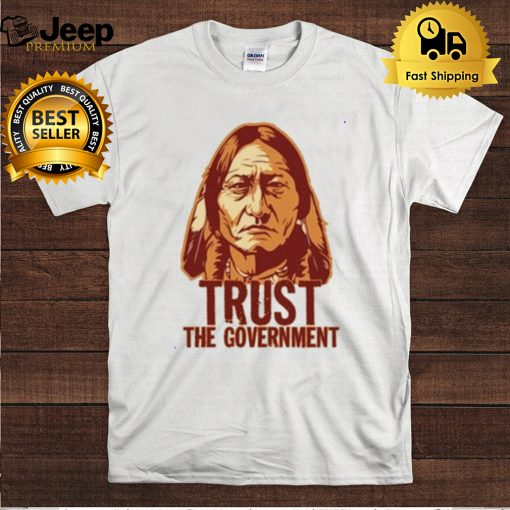 Sitting Bull Trust The Government T Shirt
