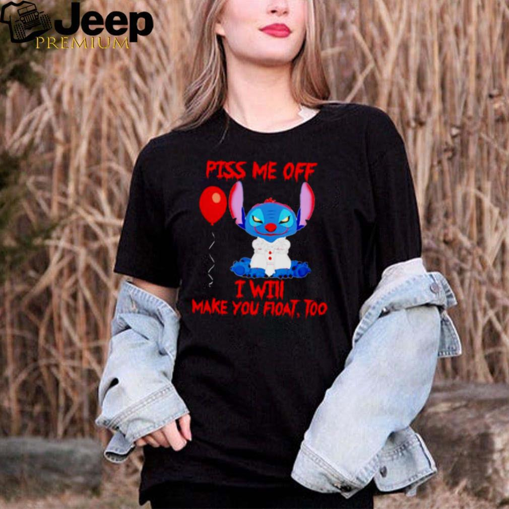 Stitch piss me off I will make you float too shirt
