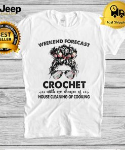 The Girl Weekend Forecast Crochet With No Chance Of House Cleaning Of Cooking hoodie, tank top, sweater and long sleeve