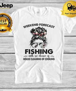 The Girl Weekend Forecast Fishing With No Chance Of House Cleaning Of Cooking hoodie, tank top, sweater and long sleeve