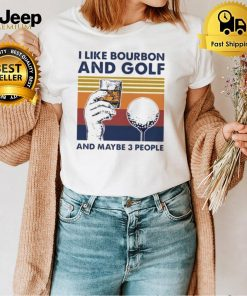 i Like Bourbon And Golf And Maybe 3 People Vintage Shirt