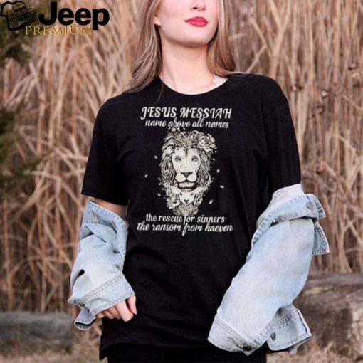jesus Messiah name above all names the rescue for sinners the ransom from heaven lion shirt