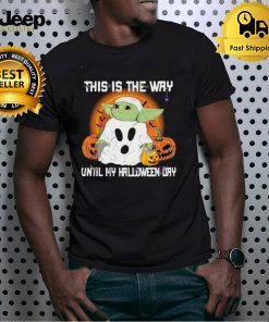 Baby Yoda Ghost this is the way until my Halloween day shirt