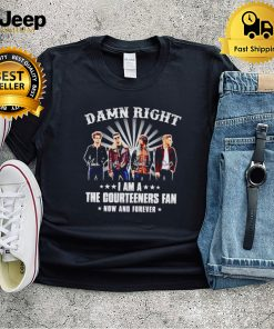 Damn right I am a The Courteeners fan now and forever shirt