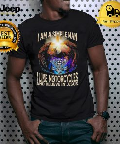 Eagle I am a simple man I like Motorcycles and believe in Jesus shirt