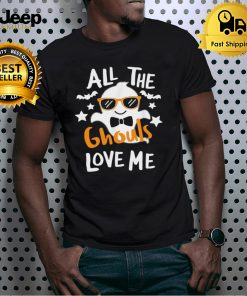 Ghost All The Ghouls Love Me Halloween Shirt
