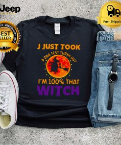 I Just Took A DNA Test Turns Out Im 100 That Witch Halloween T shirt