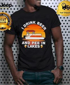 I drink Beer and Pee in lakes sunset shirt