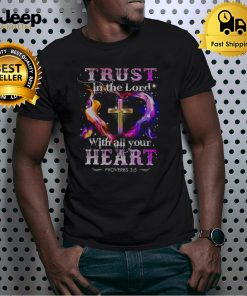 Jesus Trust In The Lord With All Your Heart Proverbs 35 Shirt