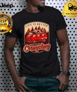 Life is better when youre camping vintage shirt