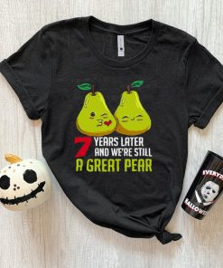 7 years later And Were Still A Great Pear Anniversary T shirt