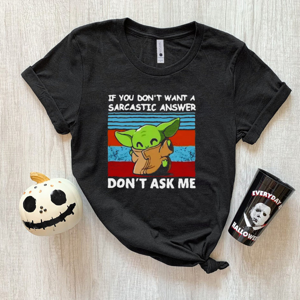 Baby Yoda If You Dont Want A Sarcastic Answer Dont Ask Me Vintage T shirt