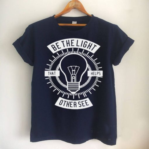 Be the light that helps other see shirt