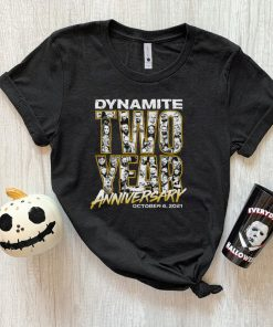 Dynamite two year Anniversary October 6 2021 shirt